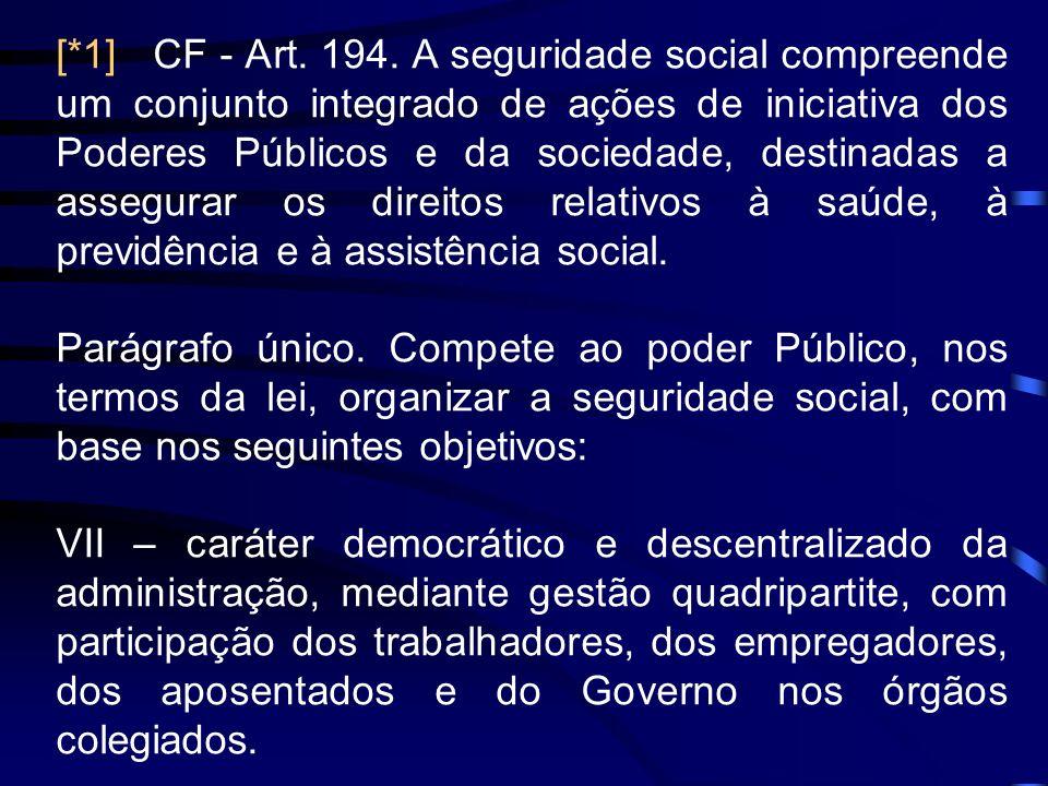 [*1] CF - Art. 194. A seguridade social compreende um conjunto integrado de ações de iniciativa dos Poderes Públicos e da sociedade, destinadas a assegurar os direitos relativos à saúde, à previdência e à assistência social.